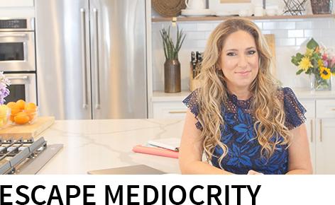 Escape Mediocrity