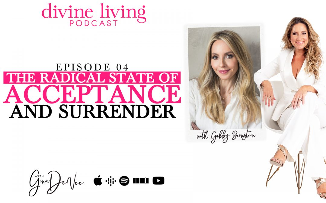 The Radical State of Acceptance and Surrender with Gabby Bernstein