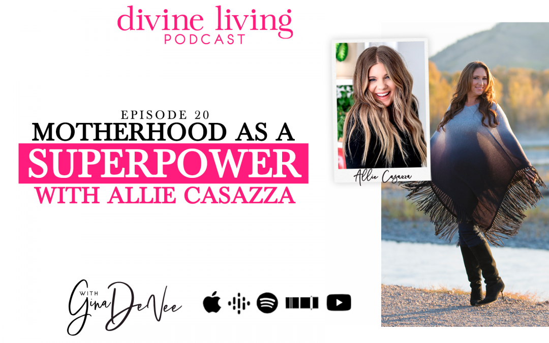 Using Motherhood as a Superpower with Allie Casazza